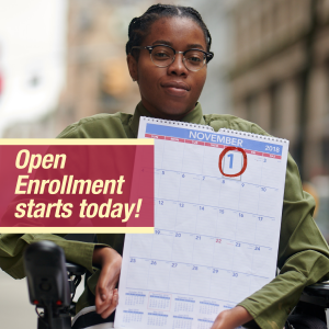 Image of younger woman in wheelchair holding a calendar with message that open enrollment starts today