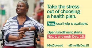 "Image of an older woman sitting in a mobility device with the message ""Take the stress out of choosing a health plan. Free, local help is available. Open enrollment starts Nov.1 and ends Dec. 15."""