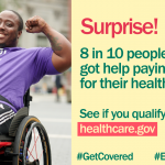 Image of younger African American man in a wheelchair with arms flexed and message that 8 in 10 people qualify for financial assistance in buying a health plan
