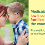 "Image of a mother and young son with a hearing aid and the message ""Medicaid covers low income families across the country. Find out if you qualify at healthcare.gov/screener."""