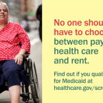 "Photo of a woman in a wheelchair and the message ""No one should have to choose between paying for healthcare and rent. Find out if you qualify for Medicaid at healthcare.gov/screener."""