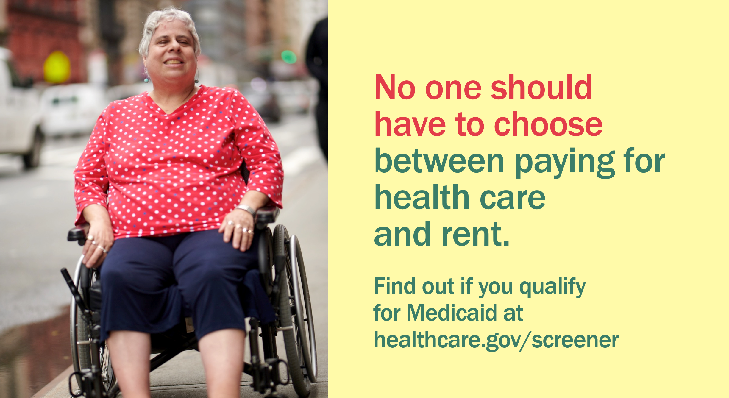 "Image of a woman sitting in a wheelchair and the message ""No one should have to choose between paying for healthcare and rent. Find out if you qualify for Medicaid at healthcare.gov/screener."""