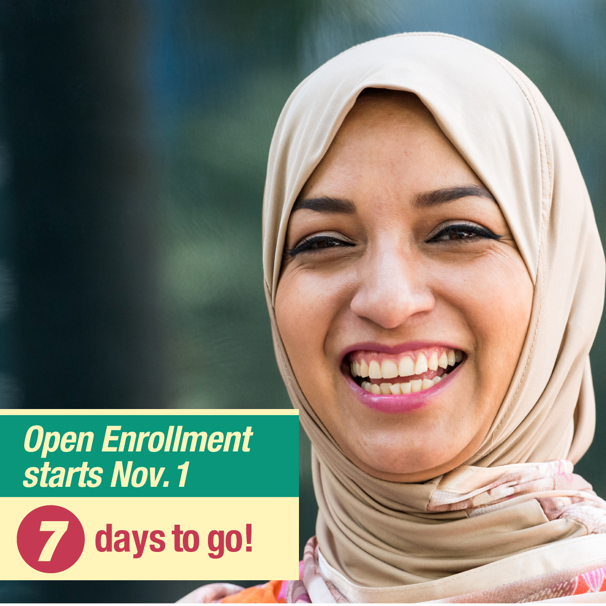 "Image of a smiling woman in a head wrap and the message ""Open enrollment starts Nov. 1. 7 days to go!"""