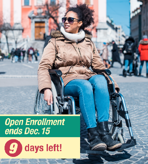 Image of younger woman in wheelchair with message that there are 9 days left of open enrollment