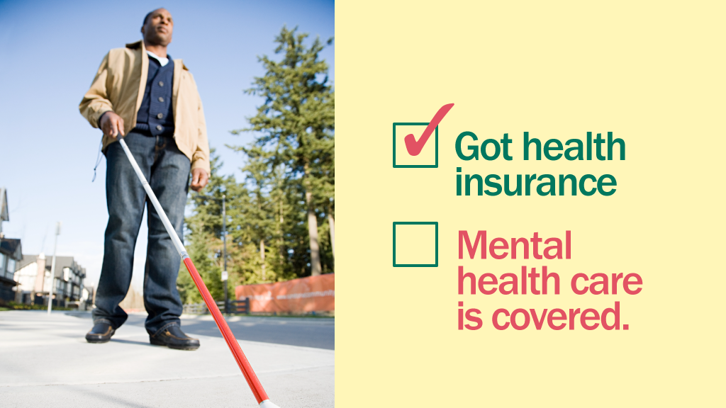 Picture of an African American male using a white cane with the message that mental health is covered by insurance.