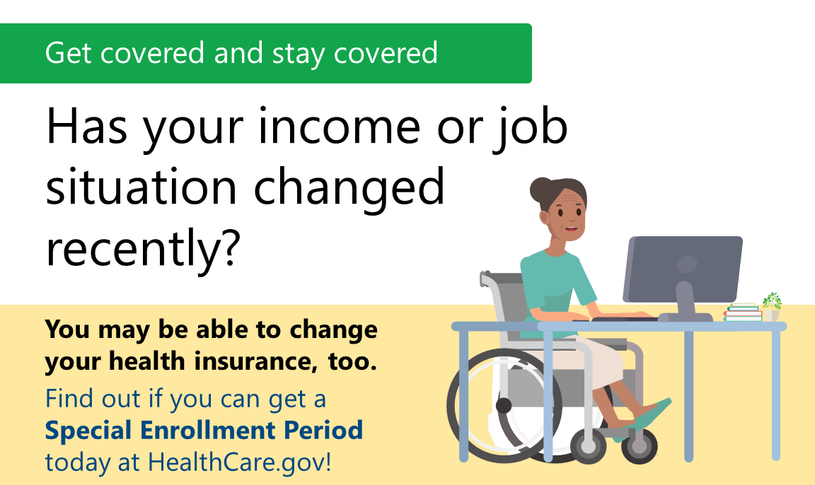 Graphic of a woman in a wheelchair sitting at a desk with a computer with the message about finding out if you are eligible for a special enrollment period at healthcare.gov if your income or job recently changed.