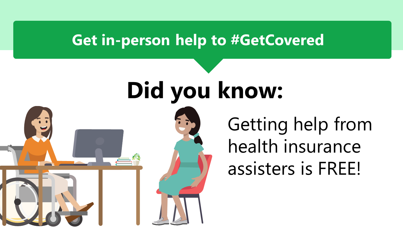 Graphic of a woman in a wheelchair sitting behind a desk speaking with another woman with the message about getting free in-person help to get coverage.