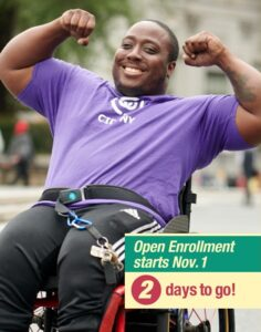 Image of younger African American man in a wheelchair with arms flexed and message that there are 2 days left until the start of open enrollment on Nov. 1