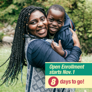Picture of an African-American woman holding a child with the message open enrollment starts November 1. Eight days to go.