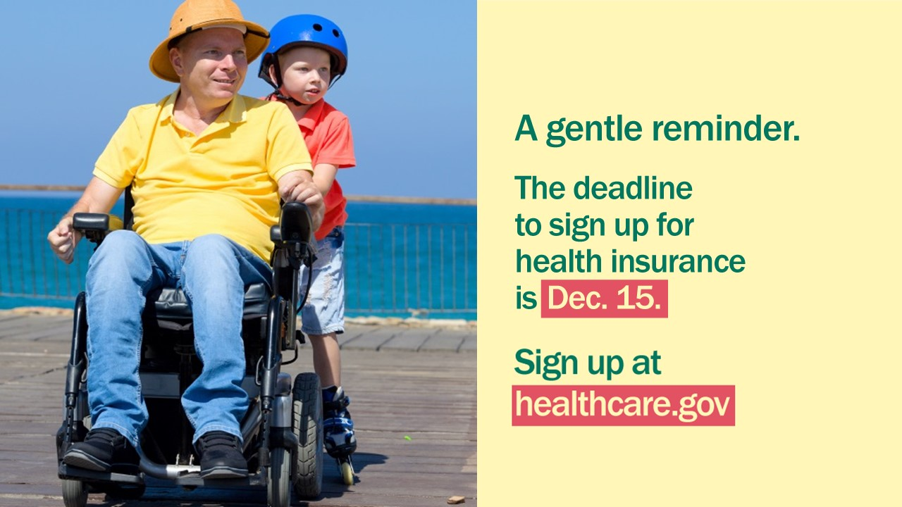 "Image of man in a wheelchair with a young boy standing behind him and message ""A gentle reminder. The deadline to sign up for health insurance is Dec. 15. Sign up at healthcare.gov."""