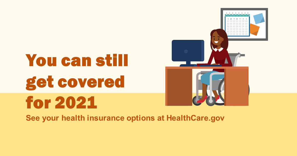 "Graphic of a woman in a wheelchair sitting at a desk with the message ""You can still get covered for 2021. See your health insurance options at healthcare.gov."""