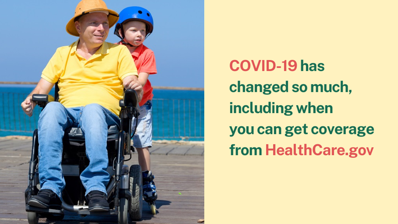 Image of man in a wheelchair with a young boy standing behind him and message COVID-19 has changed so much, including when you can get coverage from healthcare.gov.