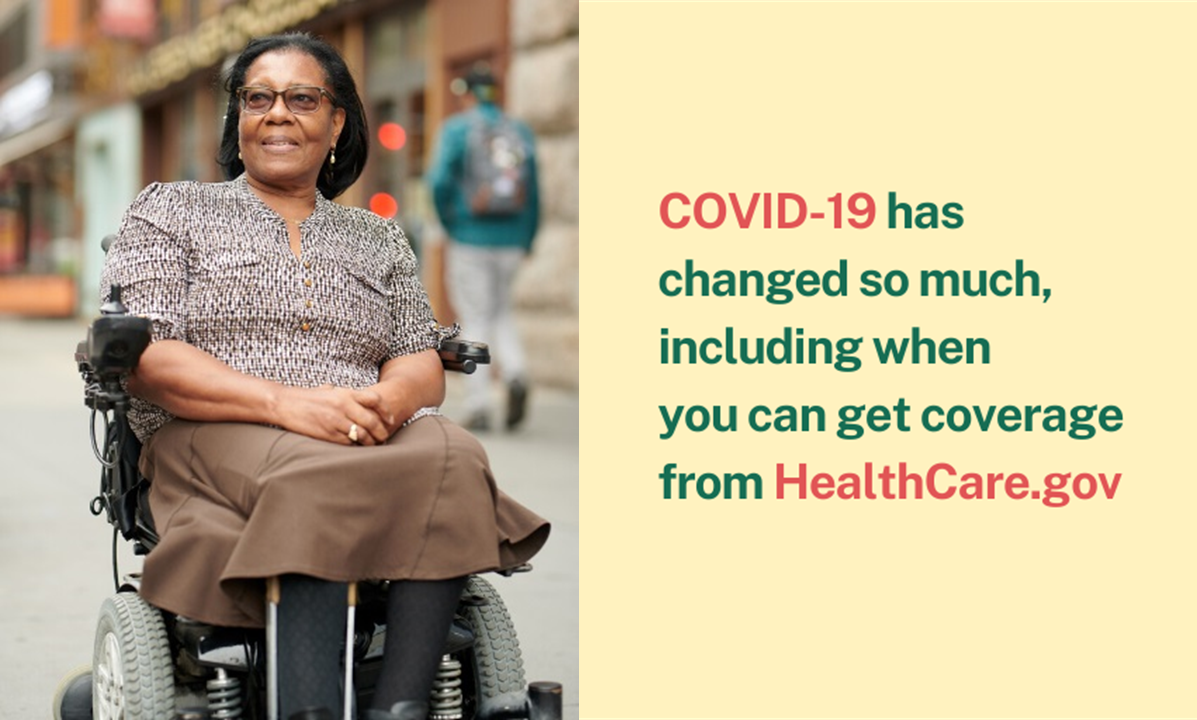 Photo of an older African American woman sitting in an electric wheelchair with the message COVID-19 has changed so much, including when you can get coverage from healthcare.gov.