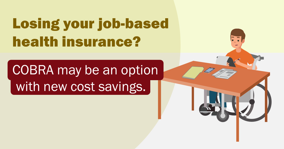 """Graphic of a man in a wheelchair seated at a desk filling out forms with the message """"Losing your job-based health insurance? COBRA may be an option with new cost savings."""