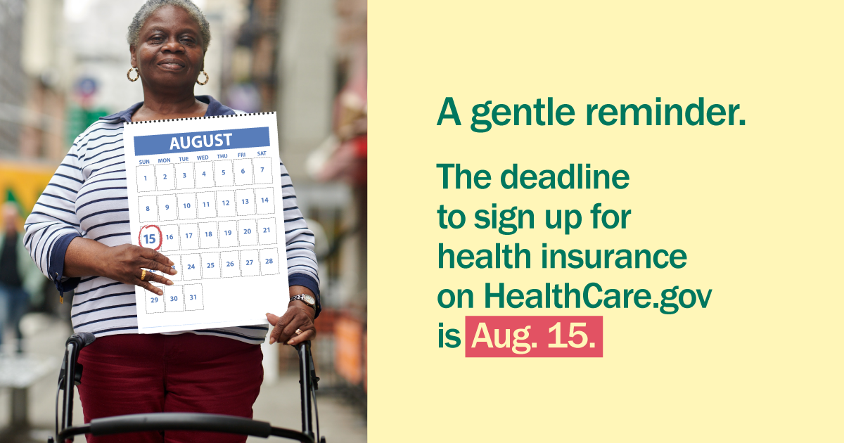 Photo of older woman using walker and holding a calendar with message that the deadline to sign up for health insurance on healthcare.gov is August 15.